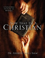Now That I'm a Christian  -     By: Dr. Andrew James Isaac