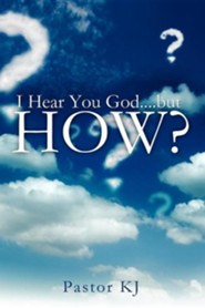 I Hear You God....But How?  -     By: Pastor KJ