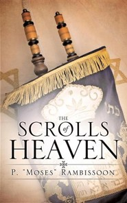 The Scrolls of Heaven  -     By: P. Moses Rambissoon