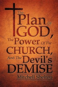 The Plan of God, the Power of the Church, and the Devil's Demise  -     By: Mitchell Shelton