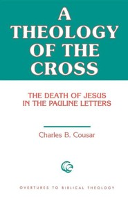 A Theology of the Cross The Death of Jesus in the Pauline Letters