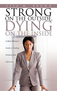 Strong on the Outside, Dying on the Inside  -     By: Lisa M. Brown