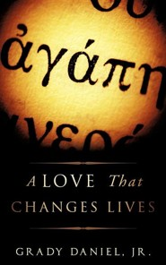 A Love That Changes Lives  -     By: Grady Daniel Jr.