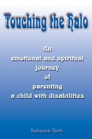 Touching the Halo: An Emotional and Spiritual Journey of Parenting a Child with Disabilities