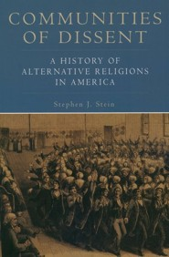 Communities of Dissent: A History of Alternative Religions in America  -     By: Stephen J. Stein