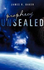 Prophecy Unsealed  -     By: James R. Baker