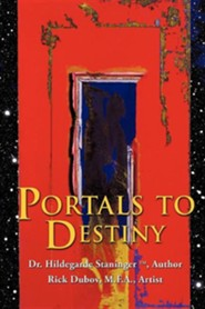 Portals to Destiny  -     By: Dr. Hildegarde Staninger