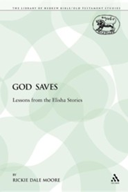 God Saves: Lessons from the Elisha Stories  -     By: Rickie Dale Moore