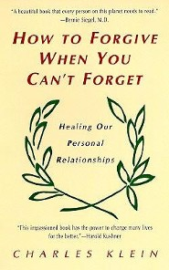 How to Forgive When You Can't Forget  -     By: Charles Klein