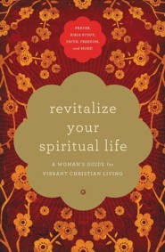 Revitalize Your Spiritual Life: A Woman's Guide for Vibrant Christian Living  -     By: Angela Thomas, Sheila Walsh, Stormie Omartian