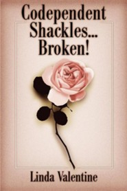 Codependent Shackles...Broken!  -     By: Linda Valentine
