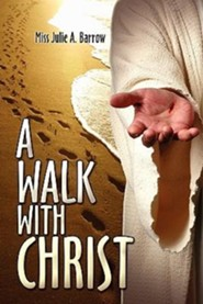 A Walk with Christ  -     By: Miss Julie A. Barrow