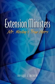 Extension Ministers: Mr. Wesley's True Heirs  -     By: Russell E. Richey