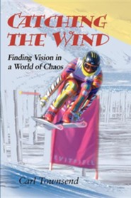 Catching the Wind: Finding Vision in a World of Chaos  -     By: Carl Townsend