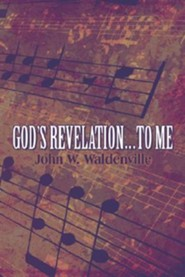 God's Revelations.to Me  -     By: John W. Waldenville
