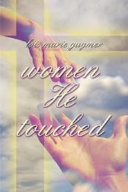 Women He Touched  -     By: Lois Marie Guymer
