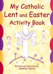 My Catholic Lent and Easter Activity Book  -     By: Jennifer Galvin