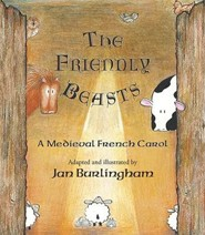 The Friendly Beasts: A Medieval French Carol  -     By: Jan Burlingham(ILLUS)     Illustrated By: Jan Burlingham
