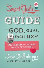Smart Girl's Guide to God, Guys, and the Galaxy: Save the Drama! and 100 Other Practical Tips for Teens
