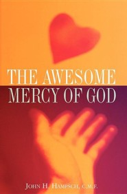 The Awesome Mercy of God  -     By: John H. Hampsch