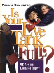 Is Your Love Tank Full?: Or, Are You Loving on Empty?  -     By: Dennis Swanberg