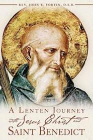 A Lenten Journey with Jesus Christ and Saint Benedict: Daily Gospel Readings with Selections from the Rule of Saint Benedict
