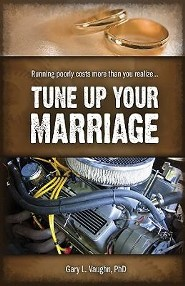 Tune Up Your Marriage: Running poorly costs more than you realize...  -     By: Gary L. Vaughn Ph.D.