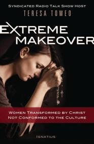 Extreme Makeover: Women Transformed by Christ, Not Conformed to the Culture  -     By: Teresa Tomeo