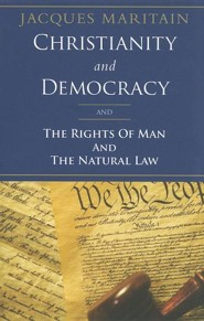 Christianity and Democracy: The Rights of Man and The Natural Law  -     By: Jacques Maritain