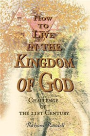 How to Live in the Kingdom of God: Challenge of the 21st Century  -     By: Richard W. Rundell, Earl L. Moore