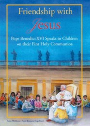 Friendship with Jesus: Pope Benedict XVI Talks to Children on Their First Holy Communion  -     Edited By: Amy Welborn     By: Pope Benedict XVI     Illustrated By: Ann Engelhart