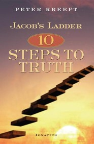 Jacob's Ladder: Ten Steps to Truth  -     By: Peter Kreeft
