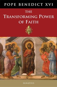 The Transforming Power of Faith  -     By: Pope Benedict XVI