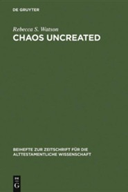 Chaos Uncreated: A Reassessment of the Theme of Chaos in the Hebrew Bible