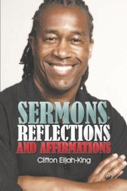 Sermons, Reflections and Affirmations  -     By: Clifton Elijah-King