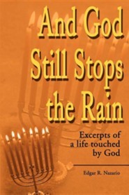 And God Still Stops the Rain: Excerpts of a Life Touched by God  -     By: Edgar R. Nazario