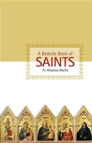 A Bedside Book of Saints  -     By: Rev. Aloysius Roche