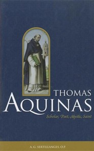 Thomas Aquinas: Scholar, Poet, Mystic, Saint  -     By: A.G. Sertillanges, Godfrey Anstruther