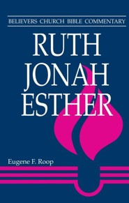 Ruth, Jonah, Esther: Believers Church Bible Commentary