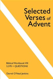 Selected Verses of Advent: Biblical Workbook VIII, 3,370 + Questions  -     By: Darrel O'Neal Jenkins