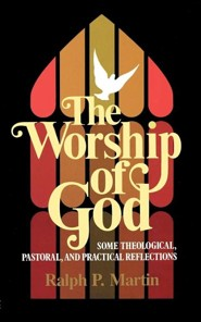 The Worship of God   -     By: Ralph Martin