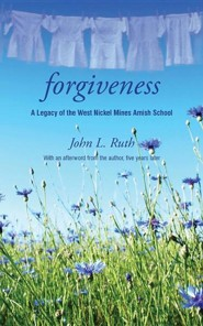 Forgiveness: A Legacy of the West Nickel Mines Amish School
