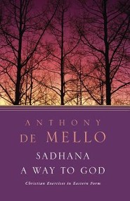 Sadhana, a Way to God: Christian Exercises in Eastern Form  -     By: Anthony de Mello