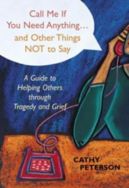 Call Me If You Need Anything and Other Things Not to Say  -     By: Cathy Peterson