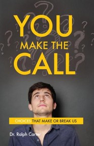 You Make The Call: Choices That Make or Break Us  -     By: Ralph Carter
