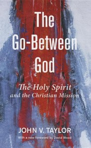 The Go-Between God  -     By: John V. Taylor, David Wood