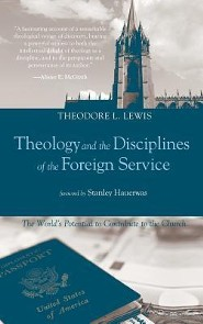 Theology and the Disciplines of the Foreign Service  -     By: Theodore L. Lewis, Stanley Hauerwas