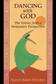 Dancing with God: The Trinity from a Womanist Perspective  -     By: Karen Baker-Fletcher