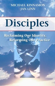 Disciples: Reclaiming Our Identity, Reforming Our Practice  -     By: Michael Kinnamon, Jan Linn