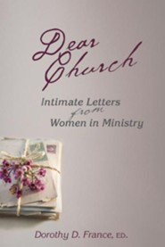 Dear Church: Intimate Letters from Women in Ministry  -     Edited By: Dorothy D. France     By: Dorothy D. France(ED.)